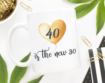 40 Is The New 30 Mug,40th Birthday Gift Idea,40th Birthday Mug,Turning 40,40th birthday ideas,40th Birthday,40th Birthday Gift,Birthday Mug