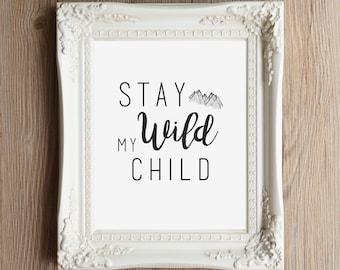 Stay Wild My Child | 8x10 Printable | Nursery Decor