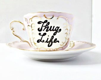 Thug Life, Tea Cup and Saucer, bridesmaid gift, funny best friend gifts, gangsta, gift for her, sarcasm, subversive, housewarming gift, mug