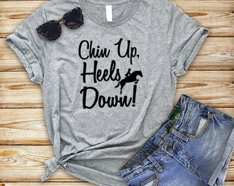 Horse Shirt| Equestrian T shirt| Horse Mom| Chin up heels down| Horse T shirt| Funny Horse Gift| Horse trainer gift| Horse owner gift|DGA051