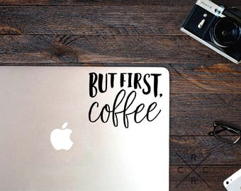 But First Coffee Decal - Laptop Stickers - Vinyl Decal - Laptop Decal - Macbook Decal - Vinyl Decal - Car Stickers - Car Decal, coffee decal