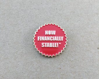 Financially Stable* Pin - Soft Enamel Pin
