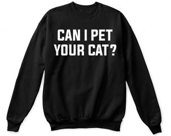 Cat lover shirt, cat lover gifts, cat lover t-shirt, cat lover tshirt, cat lover sweatshirt, cat mom shirt,Can I pet your cat, cat mom shirt