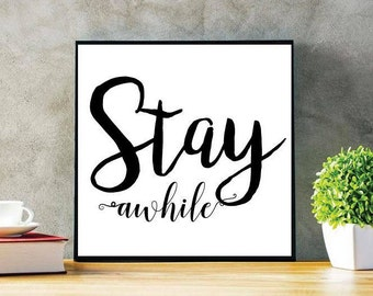 Stay Awhile, Stay Awhile Sign, Stay Awhile Printable, Stay Awhile SVG, Cut File, Cuttable, Wall Art, Print, Vector, Silhouette, Stencil