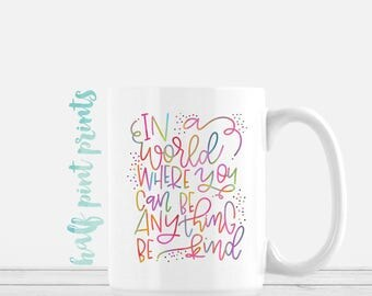 In a World Where You Can Be Anything, Be Kind - Hand Lettered Mug, Rainbow Hand Lettering Mugs, Encouragement Gift, Gifts Under 30, Kindness
