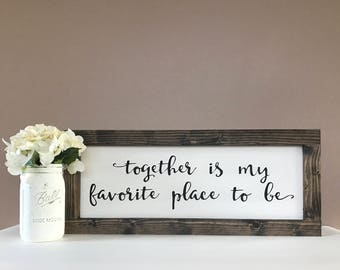 """Together is my favorite place to be 10""""x24"""" Framed Sign - Wedding Gift - Farmhouse Decor - Fixer Upper - Rustic Home Decor - Hand-painted"""