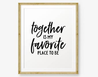 Together is my favorite place to be, Apartment Decor, Anniversary Gift, home decor, Valentines Gift, wedding gift, Printable art