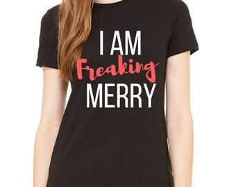 I Am Freaking Merry Christmas Tee