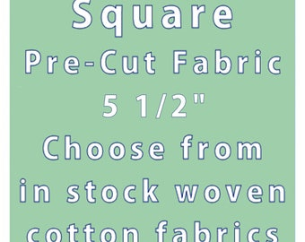 "SQUARE- 5 1/2"" Die Cut Square- Pre Cut Fabric- Quilting Cotton Fabric- Die Cut Material- Cut Quilting Fabric- Fabric Piece- Fabric Square"
