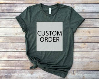Your Custom Order / Custom Order / Custom Tee / Custom T-Shirt / Custom Graphic Tee / Custom Shirt / Made To Order Tee / Personalized Tee