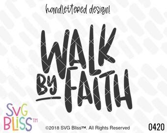 Walk By Faith SVG DXF Cut File, Handlettered Original, Faith, Jesus, Christian, Bible Verse Scripture, Cricut, Silhouette Compatible File