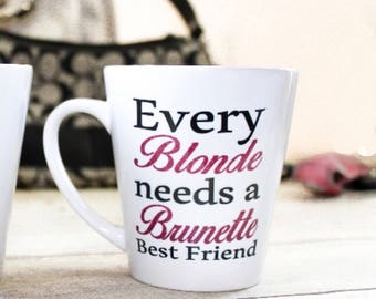 Best Friend Gift - Best Friend Coffee Mug - Every Blonde Needs a Brunette Best Friend - Long Distance Friendship - Christmas Gift for Her