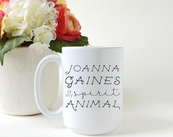 Joanna Gaines is My Spirit Animal. Fixer Upper. Farmhouse Decor. Coffee Mug. Tea Mug. Gift Mug.