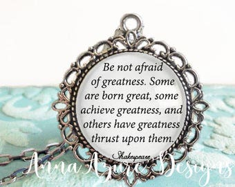 Be not afraid of greatness Some are born great some achieve greatness...William Shakespeare Twelfth Night Quote shakespeare keychain gift