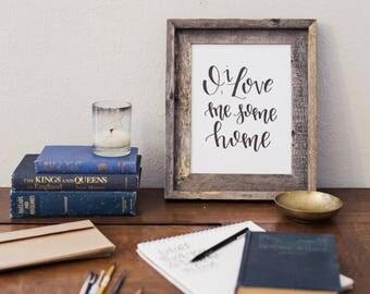 O I Love Me Some Home Hand Lettered 8x10 5x7 Art Print