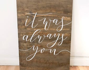 """Wooden Rustic """"It was always you"""" sign, It was always you sign, Wedding sign, wedding decor, wooden wedding sign, rustic wedding decor"""