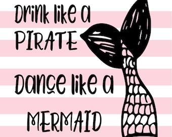 Drink like a pirate Dance like a mermaid SVG