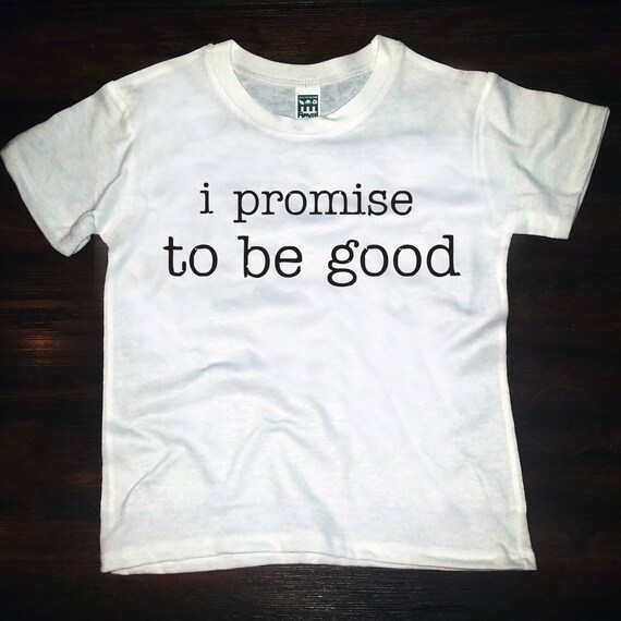 i promise to be good tee