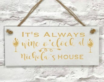 Wine Sign, Custom Sign, Personalized Wine O'Clock Sign, It's Always Wine O'Clock at ANY NAME'S House, Wine Lover Gift