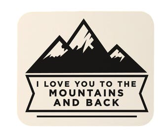 I Love You To The Mountains And Back Mouse Pad
