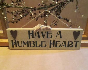Have A Humble Heart wooden sign