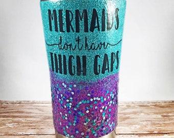 Mermaids don't have thigh gaps//glitter tumbler//mermaid cup//mermaid tumbler