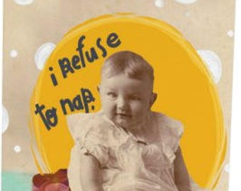 I Refuse To Nap: Is That Resisting A Rest? Greeting Card by Burnt Barn Studio