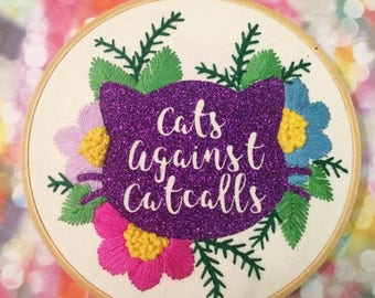 Cats Against Catcalls - Feminist Hand Embroidered Glitter Floral Hoop Art