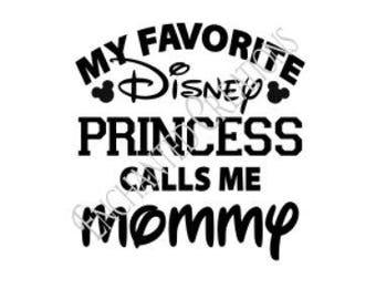 SVG/EPS/DXF/png file - Favorite Disney Princess calls me Mommy