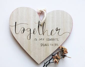 Together is My Favorite Place to Be - Wood burned Valentine's Day Sign