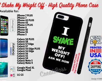 I Shake my Weight OFF! Phone Case for iPhone, Samsung Galaxy, Note, Google Pixel & LG Phones High Quality Rubber FREE Shipping