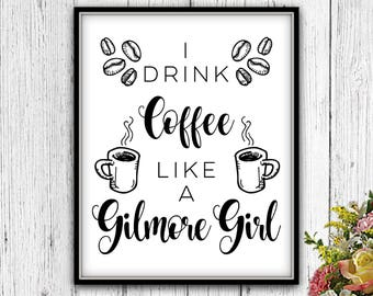 I Drink Coffee Like A Gilmore Girl, PRINTABLE, I Drink Coffee Like A Gilmore, Drink Coffee Like A Gilmore, Drink Coffee Sign, Coffee Print