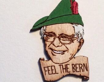 Bernie Sanders 2016 Wood Pin, FEEL THE BERN Robin Hood Wooden Brooch