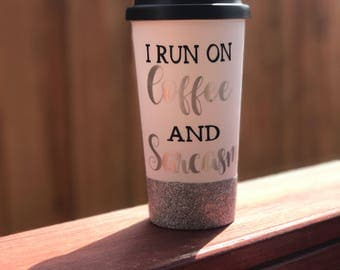 I Run On Coffee and Sarcasm 16oz Coffee Tumbler, travel coffee tumbler , Birthday Gift, funny coffee tumbler, gift for her