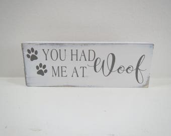 Paw Print Sign/You had me at Woof/Pet Sign/Small Dog Sign/Painted Pet Sign