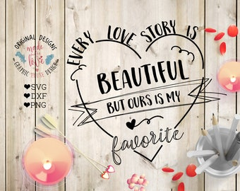Love Quotes, Every Lovestory is beautiful but ours is my favorite Cut File, Love Printable, Couples SVG, Wedding SVG, Marriage Quotes