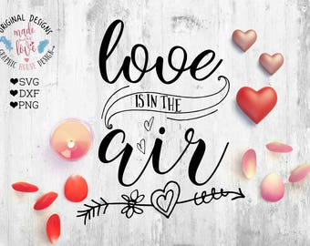 Love is in the air svg cutting file, love svg, valentines svg, valentines cutting file, love quote svg, love silhouette, typographic quote