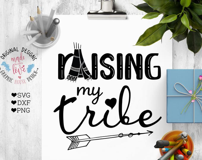 Raising my tribe Cut File, Raising My Tribe Printable, Family Cut File and Printable in SVG, DXF, PNG, Family svg, Tribe Printable, Home Svg