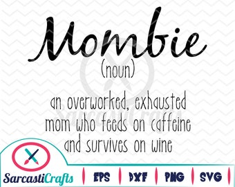 Mombie - Mom Graphic - Digital download - svg - eps - png - dxf - Cricut - Cameo - cutting machine files