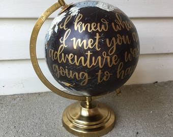 "Custom Hand Lettered Globe | ""I knew when I met you, an adventure was going to happen"" 