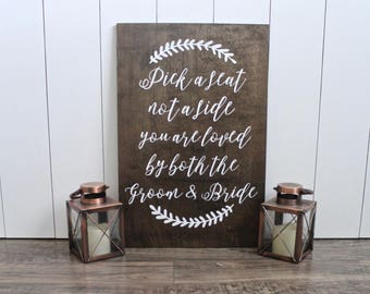 Pick A Seat Not A Side Sign - Rustic Wedding Signs - Wood Wedding Signs - You Are Loved By Both The Groom And Bride - Woodsy Wedding