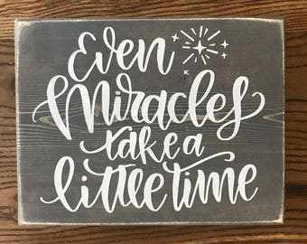 Even Miracles Take a Little Time Wooden Sign