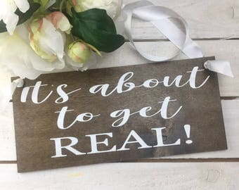 """It's About To Get Real Sign-Rustic Wedding Sign-12""""x 5.5"""" Sign-Flower Girl Sign-Ring Bearer Wedding Sign-"""