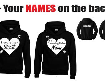 I STOLE Her Heart - So I'm STEALING His Last Name Hoodies + Your NAMES on the back