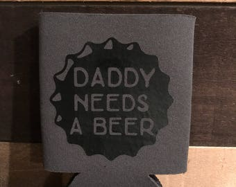 Daddy Needs A Beer Can Cooler