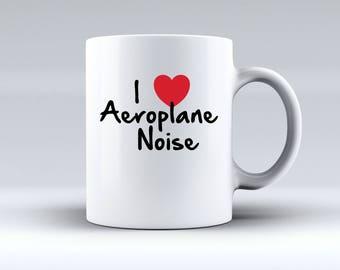 I Love Aeroplane Noise Pilot Captain Aircraft Aviation 11oz MUG