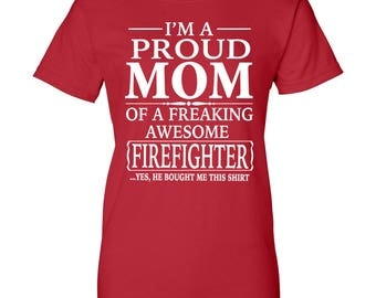 I'm A Proud Mom Of  A Freaking Awesome Firefighter - Women T-Shirt - Mom Shirt - Mom Gift