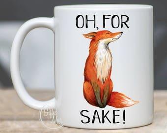 Fox Mug, Oh For Fox Sake, Fox Coffee Cup, Fox Quote Mug, Fox Gift, Fox Sake Quote Mug, Fox Lover Coffee Mugs