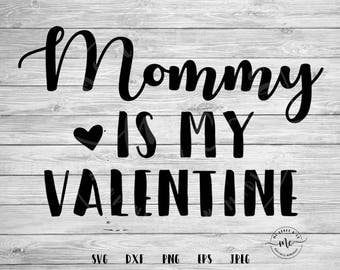 Mommy is my Valentine, Mommy Valentine, Valentines SVG, Valentines Day SVG, Cricut, Silhouette, Cut Files, svg, dxf, png, eps, jpeg