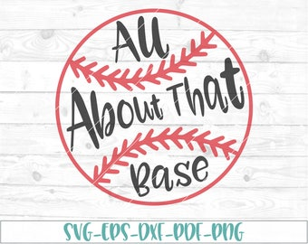 All about that base svg, eps, dxf, png, cricut, cameo, scan N cut, cut file, baseball svg, baseball mom svg, baseball cut file, softball svg